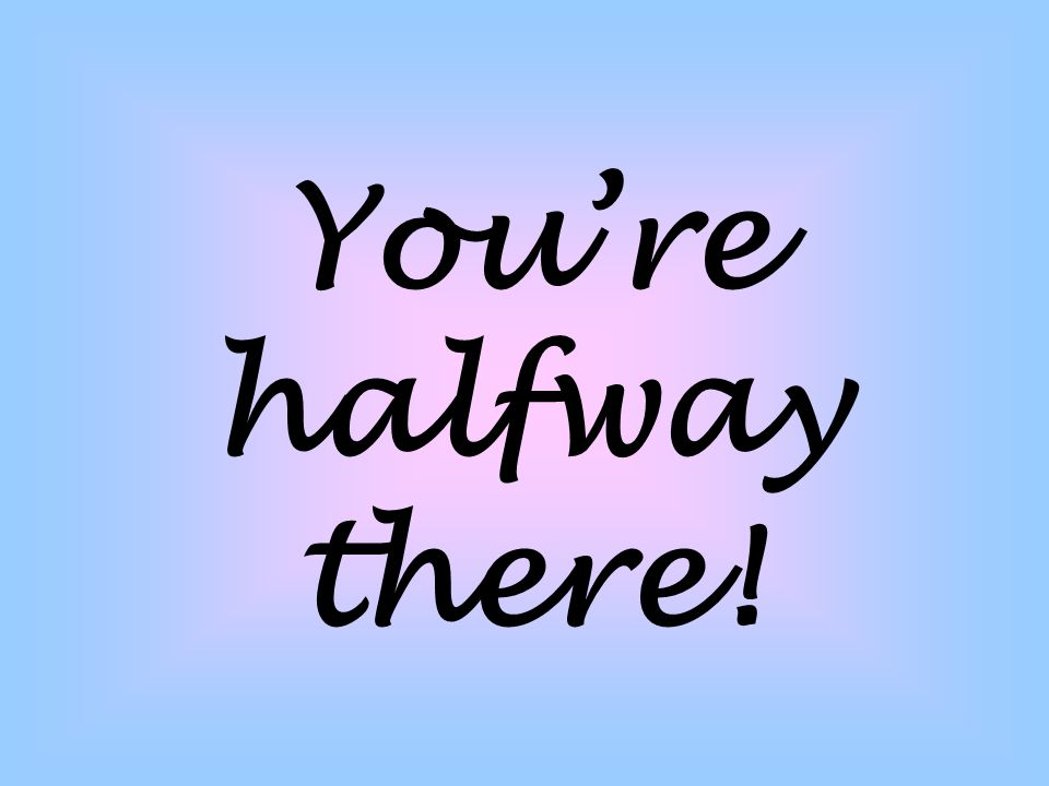 You're halfway there!