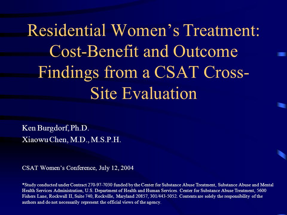 Residential Women's Treatment: Cost-Benefit and Outcome Findings from a CSAT Cross- Site Evaluation Ken Burgdorf, Ph.D.