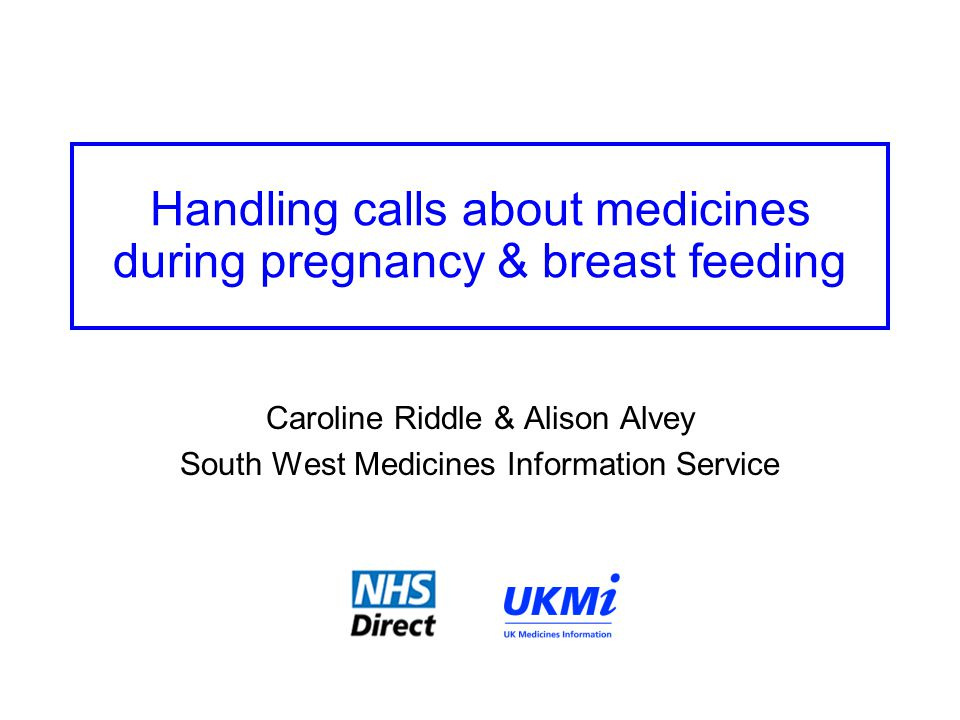 Handling calls about medicines during pregnancy & breast feeding Caroline Riddle & Alison Alvey South West Medicines Information Service