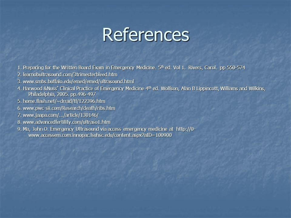 References 1. Preparing for the Written Board Exam in Emergency Medicine. 5 th ed. Vol 1. Rivers, Carol. pp 550-574 2. learnobultrasound.com/3trimeste