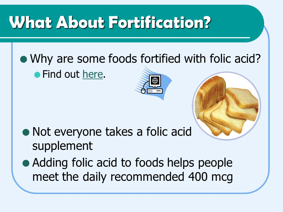 What About Fortification.  Why are some foods fortified with folic acid.