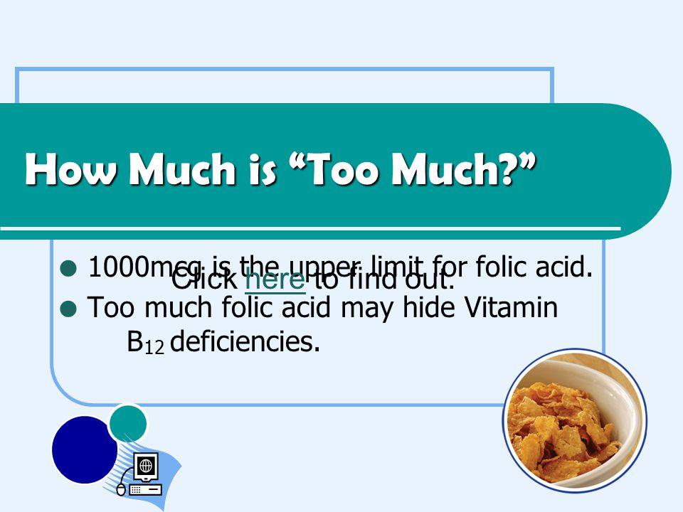 How Much is Too Much  1000mcg is the upper limit for folic acid.