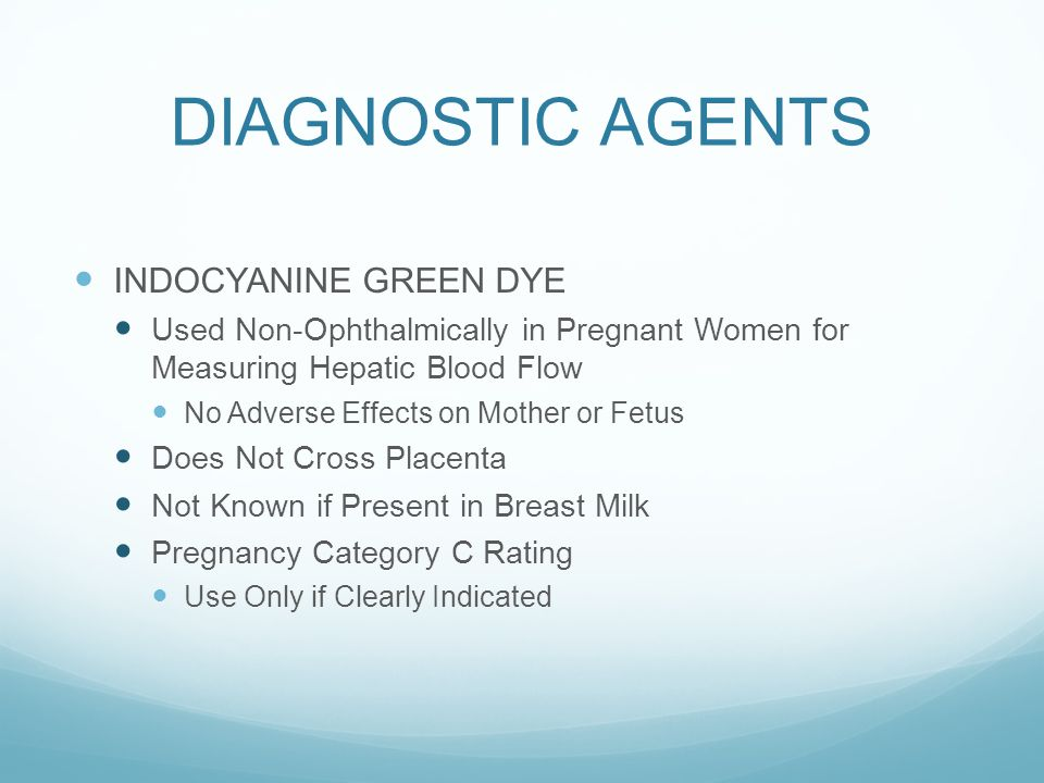 DIAGNOSTIC AGENTS INDOCYANINE GREEN DYE Used Non-Ophthalmically in Pregnant Women for Measuring Hepatic Blood Flow No Adverse Effects on Mother or Fet