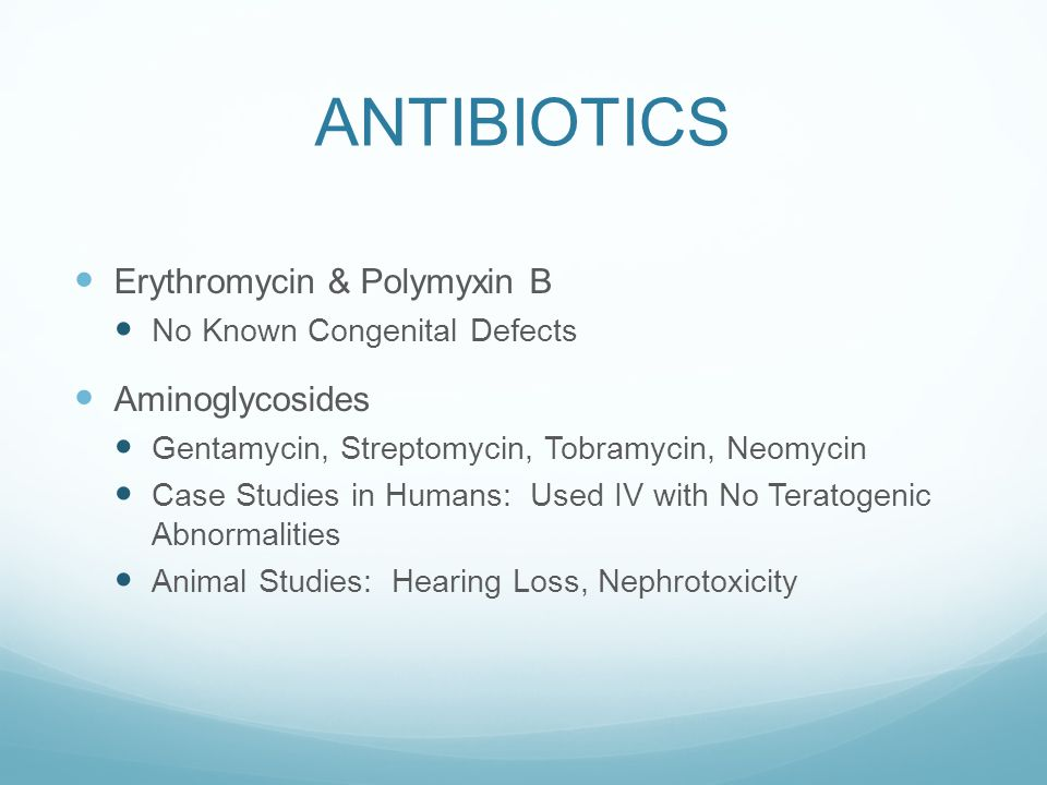 ANTIBIOTICS Erythromycin & Polymyxin B No Known Congenital Defects Aminoglycosides Gentamycin, Streptomycin, Tobramycin, Neomycin Case Studies in Huma