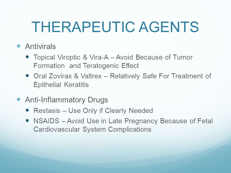 THERAPEUTIC AGENTS Antivirals Topical Viroptic & Vira-A – Avoid Because of Tumor Formation and Teratogenic Effect Oral Zovirax & Valtrex – Relatively