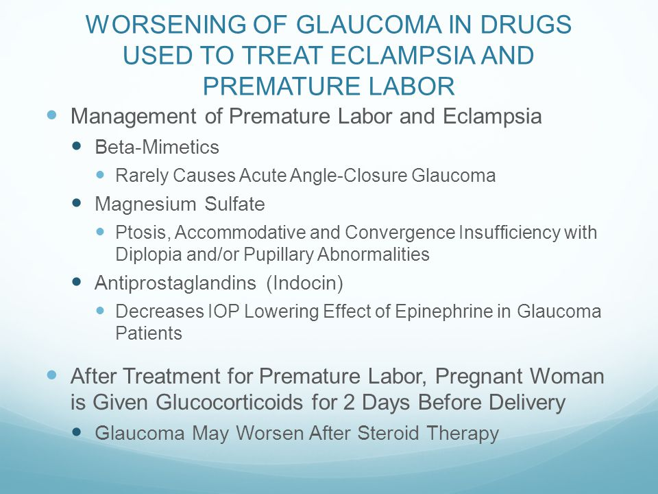 WORSENING OF GLAUCOMA IN DRUGS USED TO TREAT ECLAMPSIA AND PREMATURE LABOR Management of Premature Labor and Eclampsia Beta-Mimetics Rarely Causes Acu
