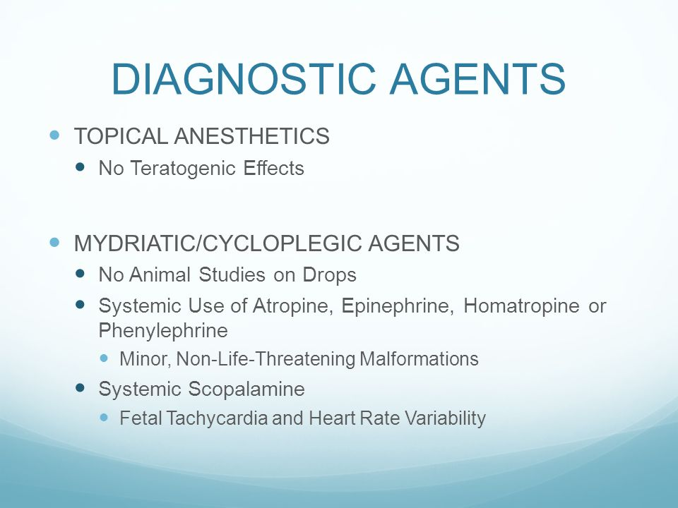 DIAGNOSTIC AGENTS TOPICAL ANESTHETICS No Teratogenic Effects MYDRIATIC/CYCLOPLEGIC AGENTS No Animal Studies on Drops Systemic Use of Atropine, Epineph