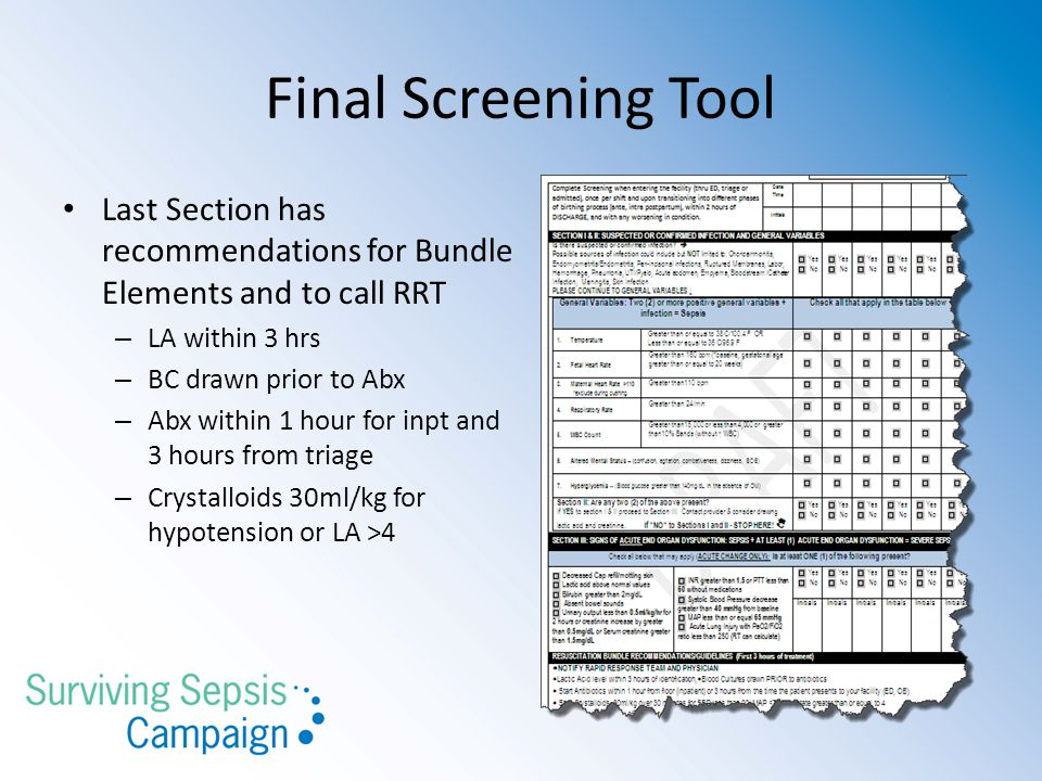 Final Screening Tool Last Section has recommendations for Bundle Elements and to call RRT – LA within 3 hrs – BC drawn prior to Abx – Abx within 1 hour for inpt and 3 hours from triage – Crystalloids 30ml/kg for hypotension or LA >4