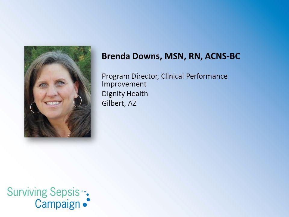 Brenda Downs, MSN, RN, ACNS-BC Program Director, Clinical Performance Improvement Dignity Health Gilbert, AZ