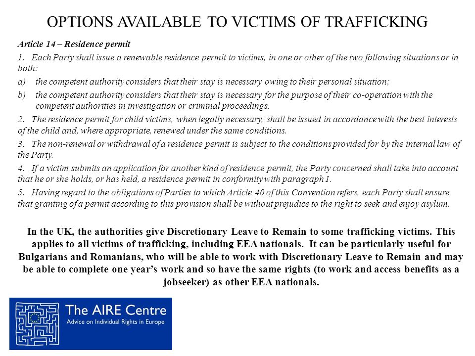OPTIONS AVAILABLE TO VICTIMS OF TRAFFICKING Article 14 – Residence permit 1. Each Party shall issue a renewable residence permit to victims, in one or