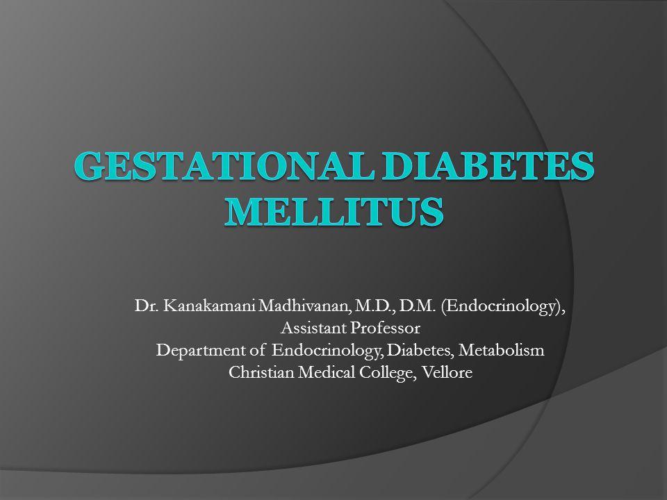 Dr. Kanakamani Madhivanan, M.D., D.M. (Endocrinology), Assistant Professor Department of Endocrinology, Diabetes, Metabolism Christian Medical College