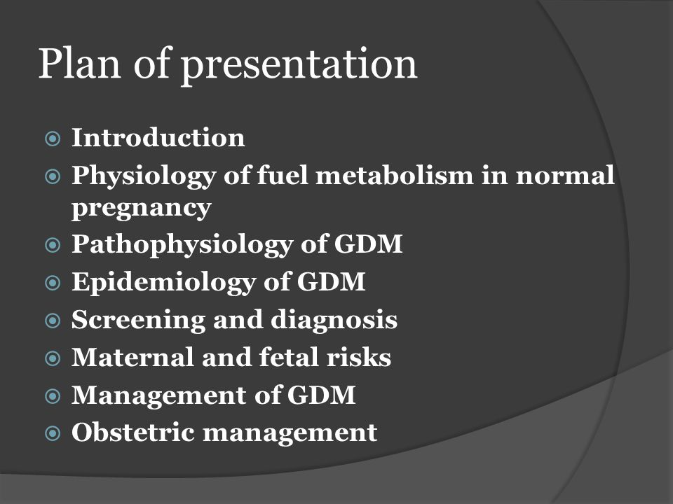 Plan of presentation  Introduction  Physiology of fuel metabolism in normal pregnancy  Pathophysiology of GDM  Epidemiology of GDM  Screening and