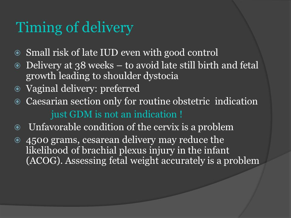 Timing of delivery  Small risk of late IUD even with good control  Delivery at 38 weeks – to avoid late still birth and fetal growth leading to shou