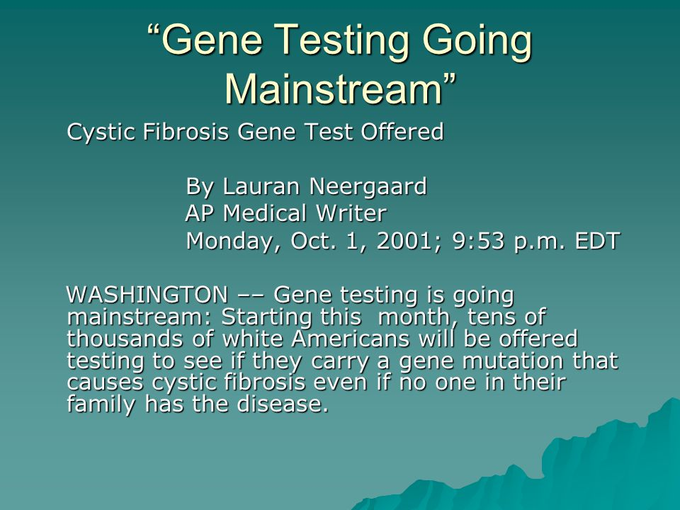 """""""Gene Testing Going Mainstream"""" Cystic Fibrosis Gene Test Offered By Lauran Neergaard By Lauran Neergaard AP Medical Writer AP Medical Writer Monday,"""