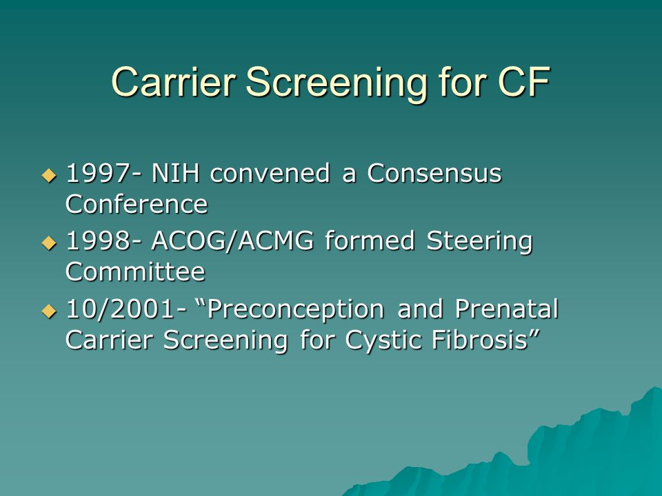 """Carrier Screening for CF  1997- NIH convened a Consensus Conference  1998- ACOG/ACMG formed Steering Committee  10/2001- """"Preconception and Prenata"""