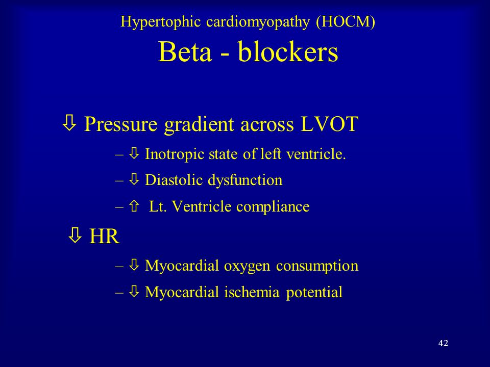 41 Hypertophic cardiomyopathy (HOCM) Medications Beta-Blockers: (Metoprolol, Propranolol, Atenolol, Sotalol ) Calcium Channel blockers: (Verapamil) Antiarrhythmic: amiodarone and disopyramide Antitussives: avoid coughing   
