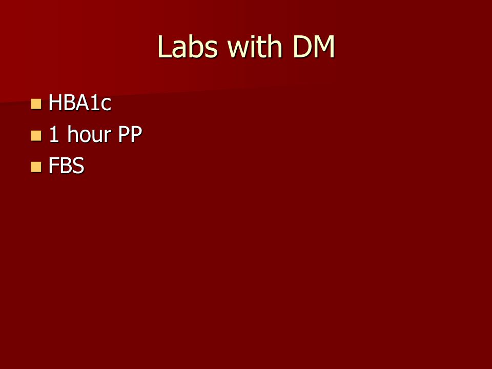 Labs with DM HBA1c HBA1c 1 hour PP 1 hour PP FBS FBS