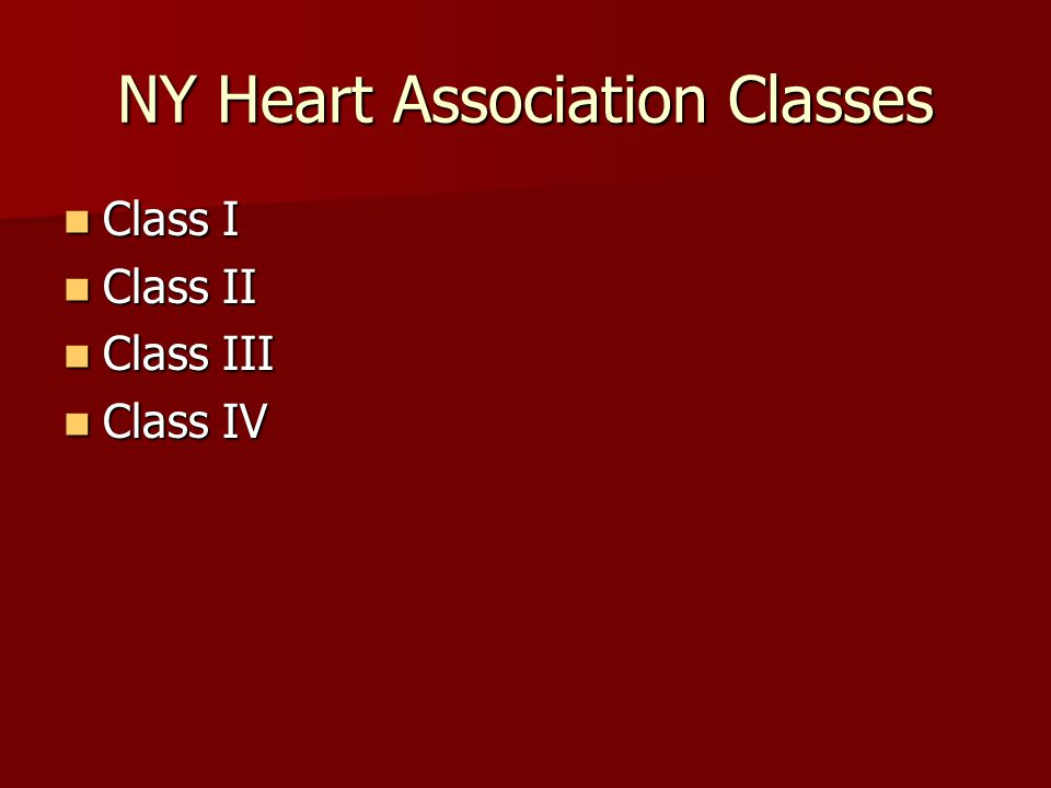 NY Heart Association Classes Class I Class I Class II Class II Class III Class III Class IV Class IV