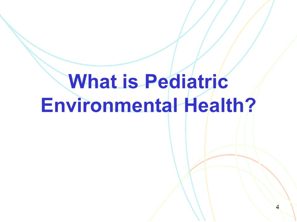 4 What is Pediatric Environmental Health?