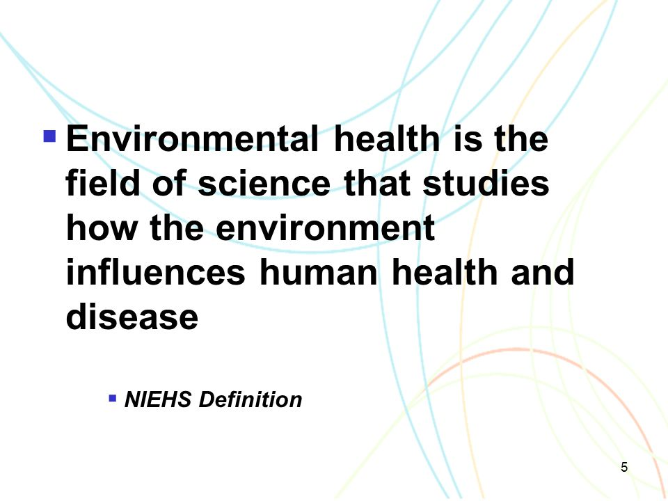 5  Environmental health is the field of science that studies how the environment influences human health and disease  NIEHS Definition