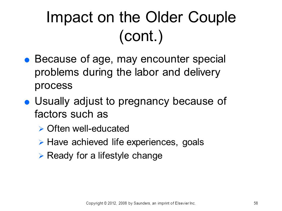 Impact on the Older Couple (cont.)  Because of age, may encounter special problems during the labor and delivery process  Usually adjust to pregnanc