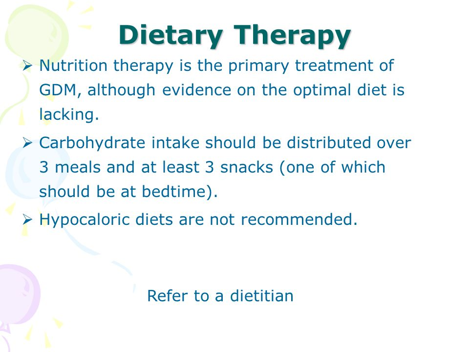 Dietary Therapy  Nutrition therapy is the primary treatment of GDM, although evidence on the optimal diet is lacking.  Carbohydrate intake should be