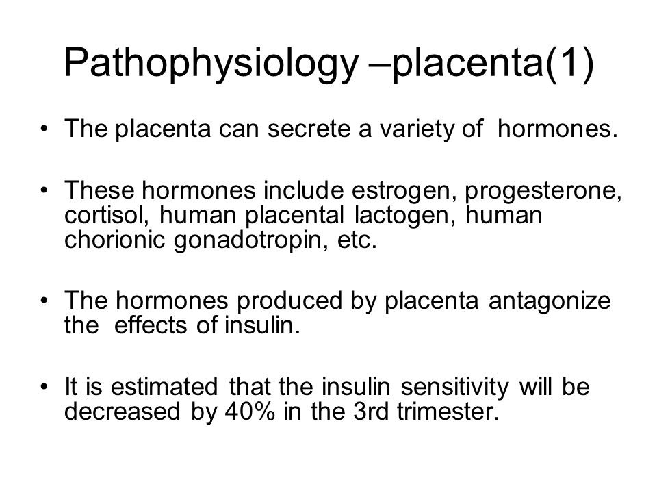 Pathophysiology –placenta(1) The placenta can secrete a variety of hormones. These hormones include estrogen, progesterone, cortisol, human placental