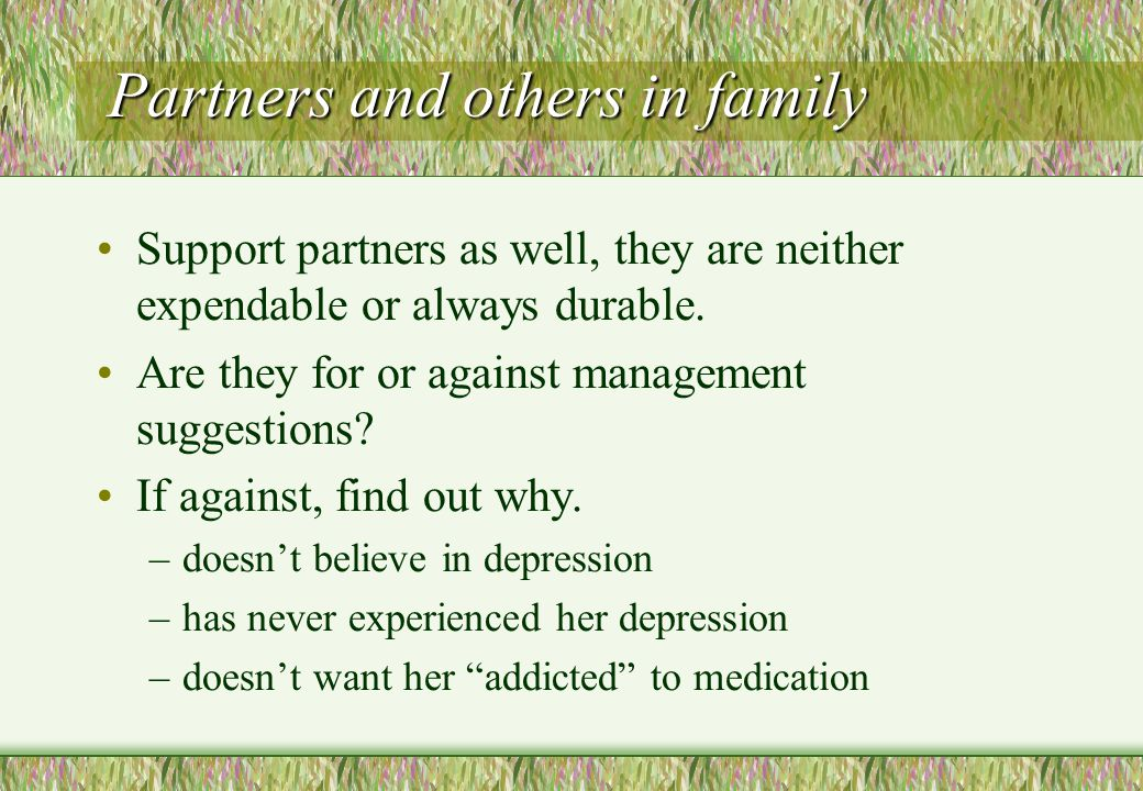 Partners and others in family Support partners as well, they are neither expendable or always durable. Are they for or against management suggestions?