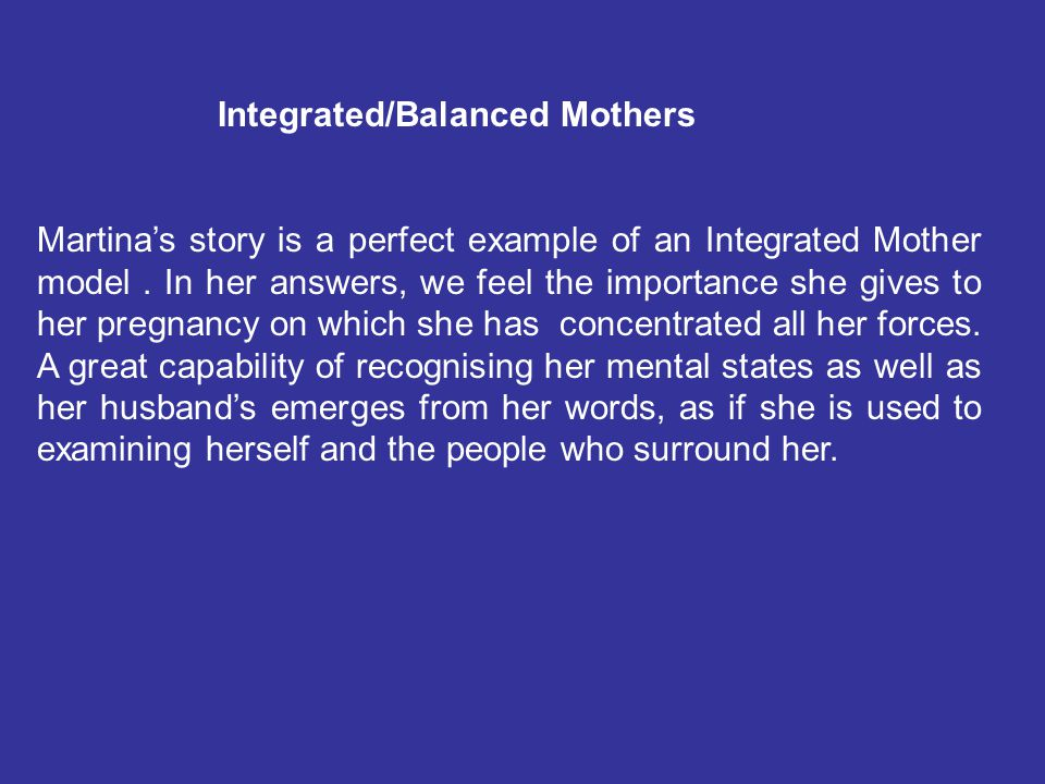 Integrated/Balanced Mothers Martina's story is a perfect example of an Integrated Mother model.