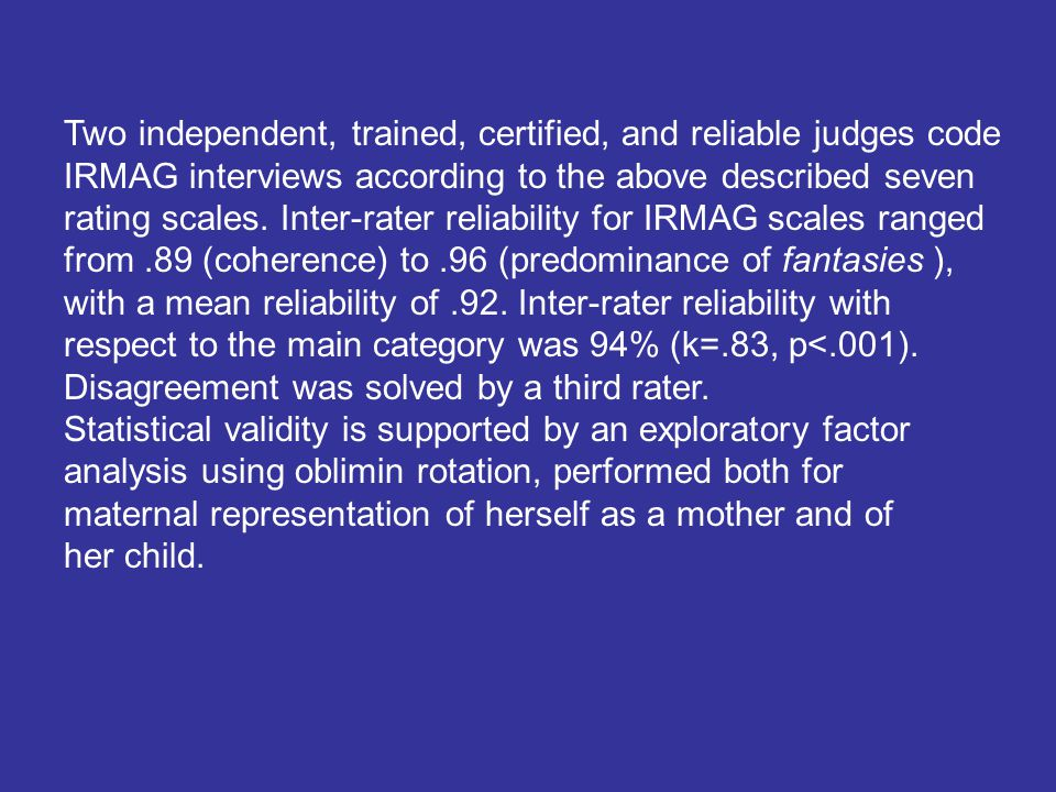 Two independent, trained, certified, and reliable judges code IRMAG interviews according to the above described seven rating scales.