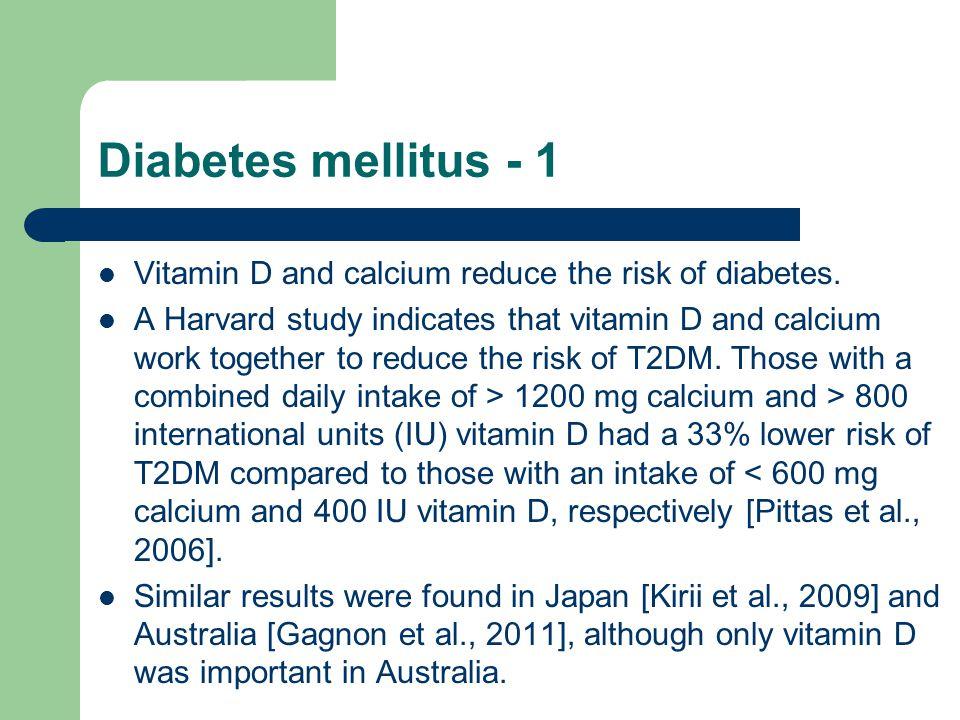 Diabetes mellitus - 1 Vitamin D and calcium reduce the risk of diabetes.