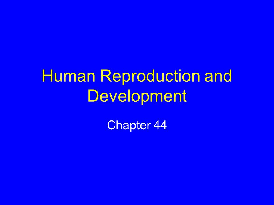Human Reproduction and Development Chapter 44
