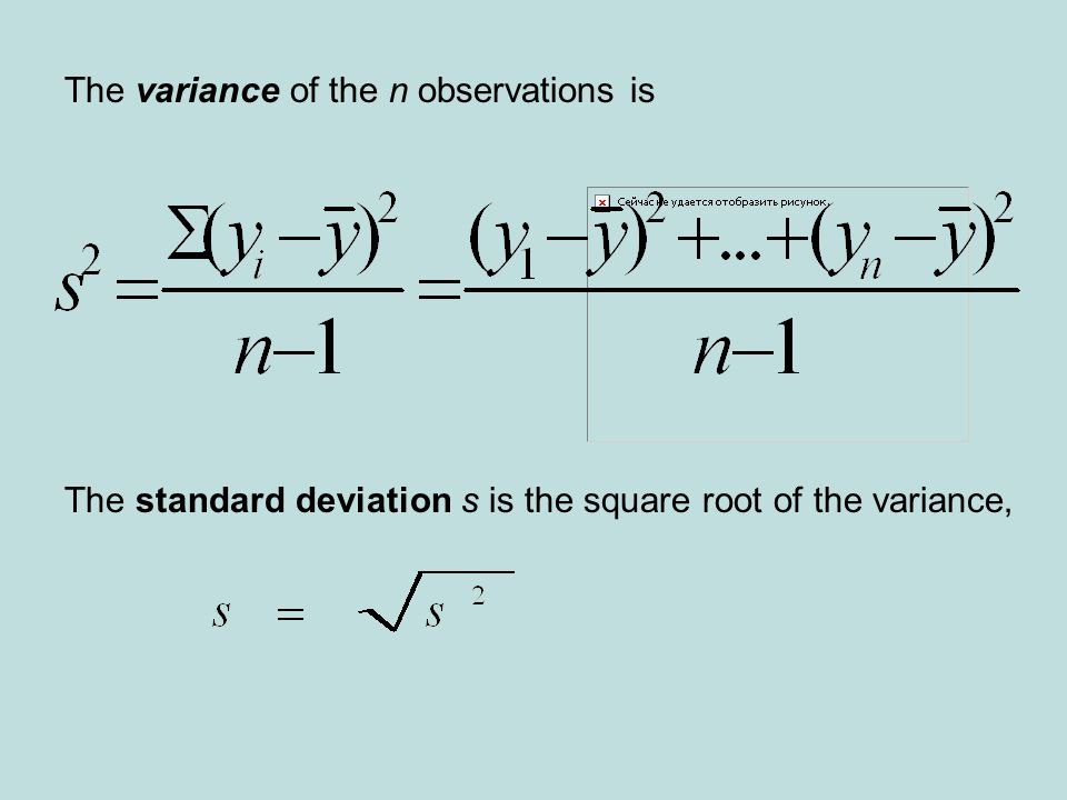 The variance of the n observations is The standard deviation s is the square root of the variance,