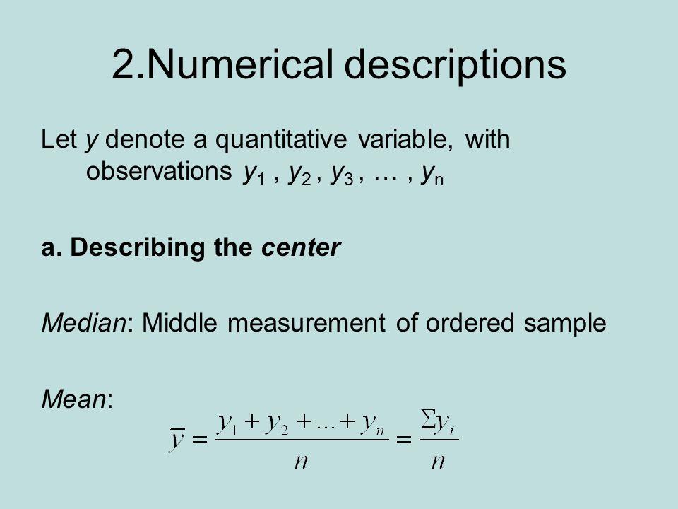 2.Numerical descriptions Let y denote a quantitative variable, with observations y 1, y 2, y 3, …, y n a.