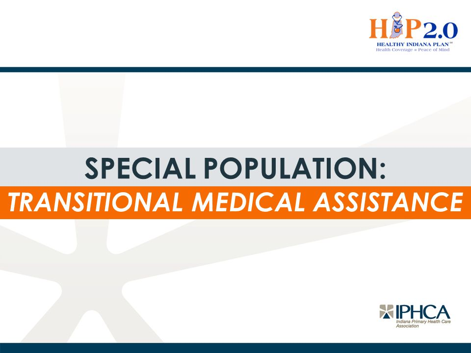 TRANSITIONAL MEDICAL ASSISTANCE SPECIAL POPULATION: