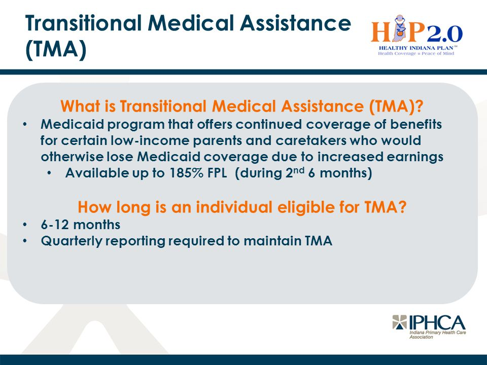 Transitional Medical Assistance (TMA) What is Transitional Medical Assistance (TMA)? Medicaid program that offers continued coverage of benefits for c