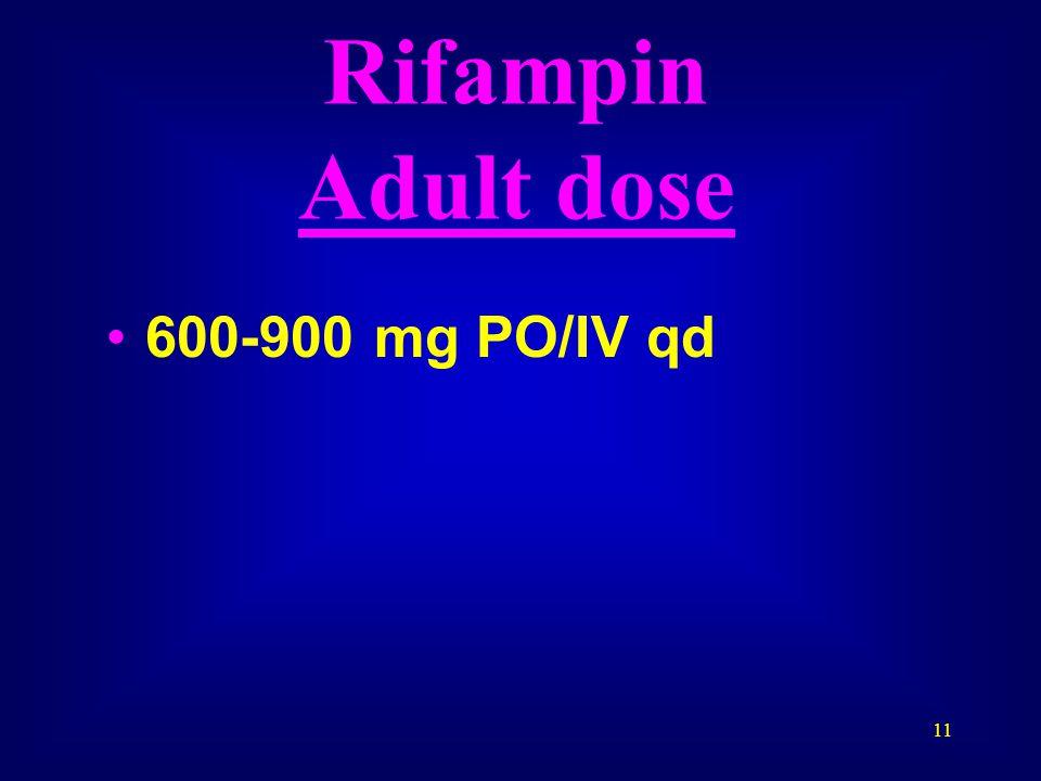 11 Rifampin Adult dose 600-900 mg PO/IV qd