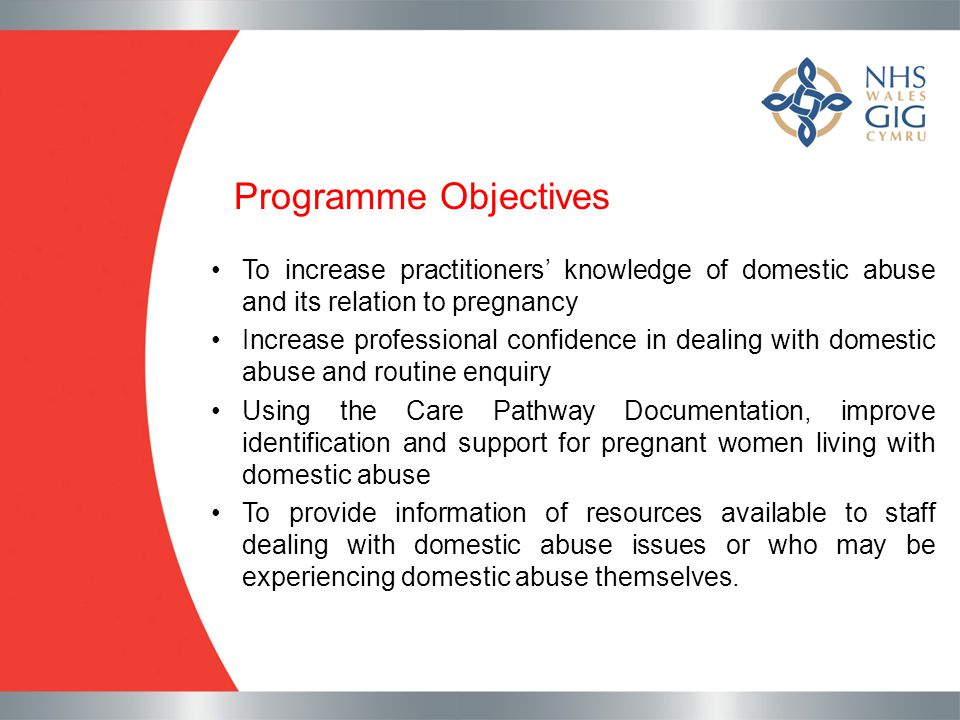 Programme Objectives To increase practitioners' knowledge of domestic abuse and its relation to pregnancy Increase professional confidence in dealing