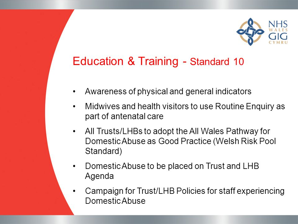 Education & Training - Standard 10 Awareness of physical and general indicators Midwives and health visitors to use Routine Enquiry as part of antenat