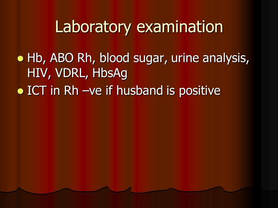 Laboratory examination Hb, ABO Rh, blood sugar, urine analysis, HIV, VDRL, HbsAg Hb, ABO Rh, blood sugar, urine analysis, HIV, VDRL, HbsAg ICT in Rh –