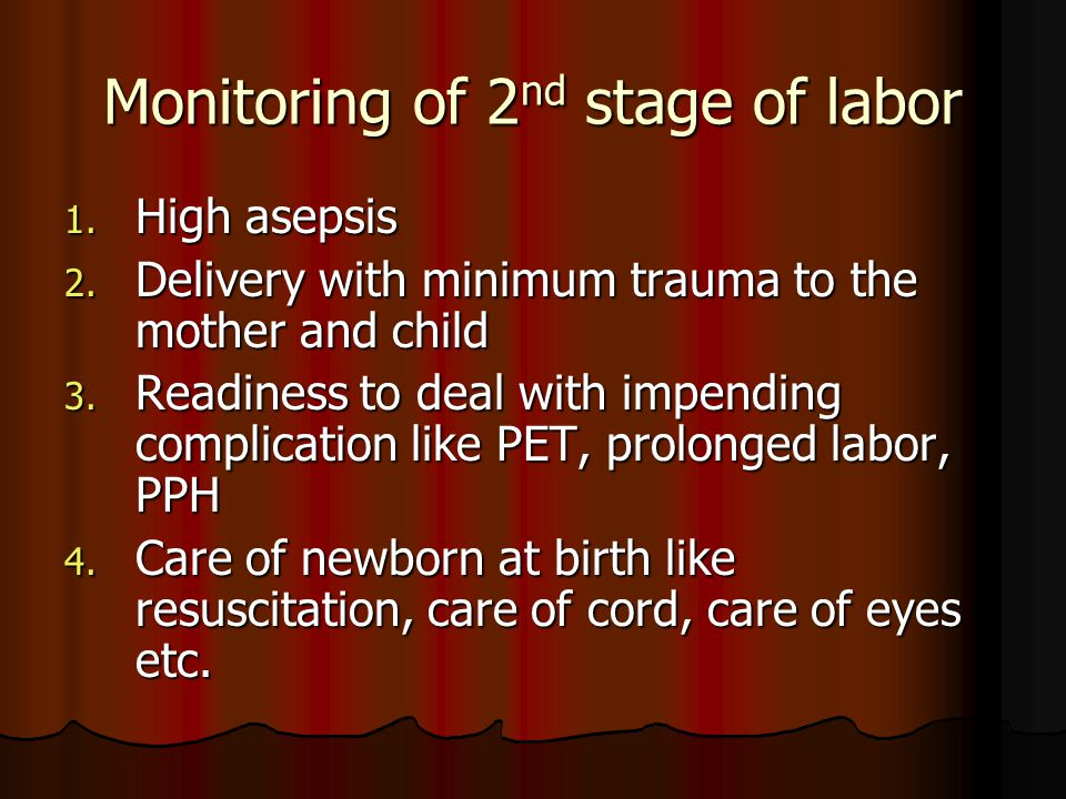 Monitoring of 2 nd stage of labor 1. High asepsis 2. Delivery with minimum trauma to the mother and child 3. Readiness to deal with impending complica