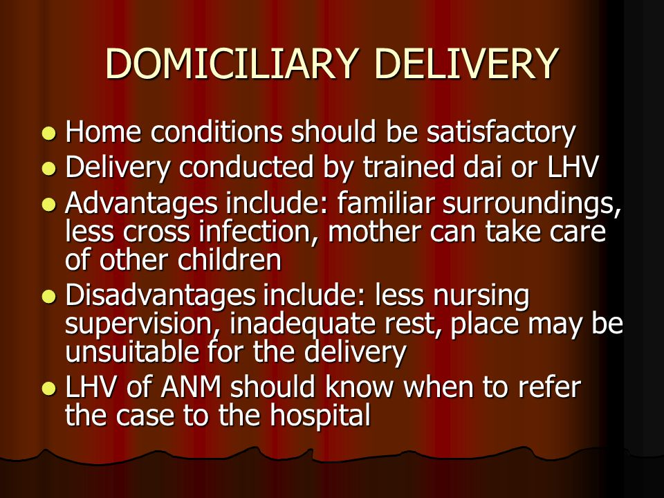 DOMICILIARY DELIVERY Home conditions should be satisfactory Home conditions should be satisfactory Delivery conducted by trained dai or LHV Delivery c