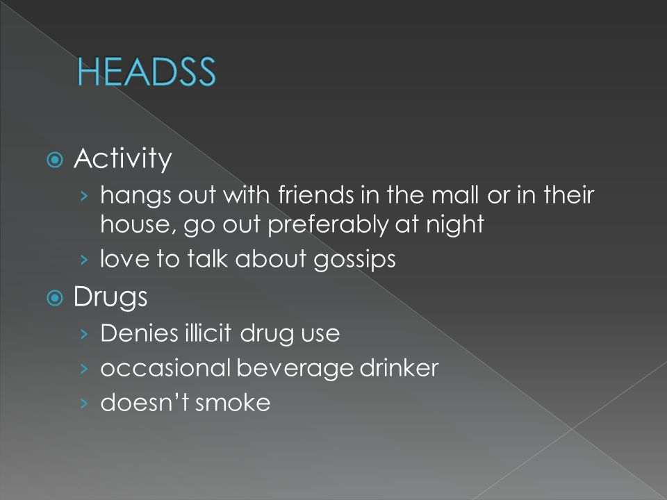  Activity › hangs out with friends in the mall or in their house, go out preferably at night › love to talk about gossips  Drugs › Denies illicit drug use › occasional beverage drinker › doesn't smoke