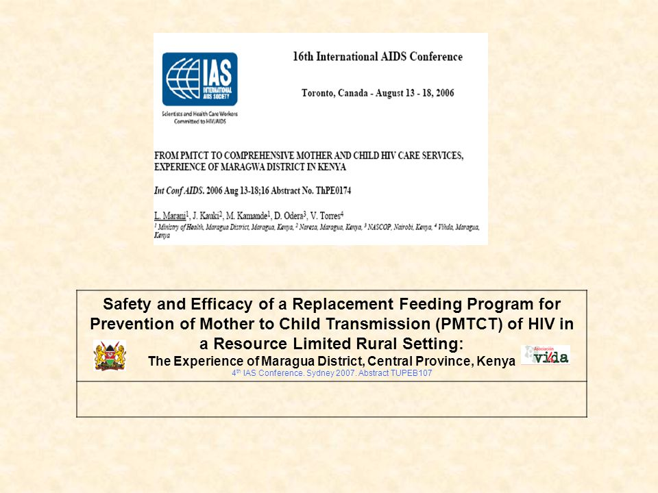 Safety and Efficacy of a Replacement Feeding Program for Prevention of Mother to Child Transmission (PMTCT) of HIV in a Resource Limited Rural Setting: The Experience of Maragua District, Central Province, Kenya 4 th IAS Conference.