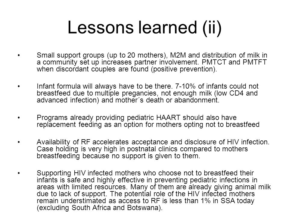 Lessons learned (ii) Small support groups (up to 20 mothers), M2M and distribution of milk in a community set up increases partner involvement.