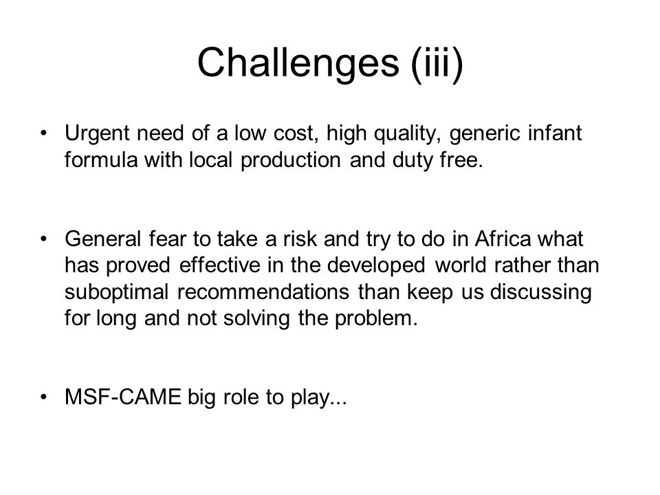 Challenges (iii) Urgent need of a low cost, high quality, generic infant formula with local production and duty free.