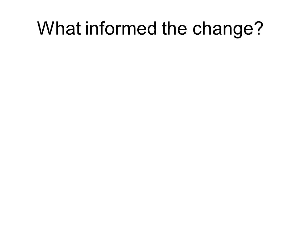 What informed the change?