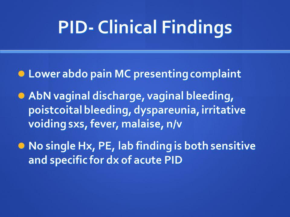 PID- Clinical Findings Lower abdo pain MC presenting complaint Lower abdo pain MC presenting complaint AbN vaginal discharge, vaginal bleeding, poistc