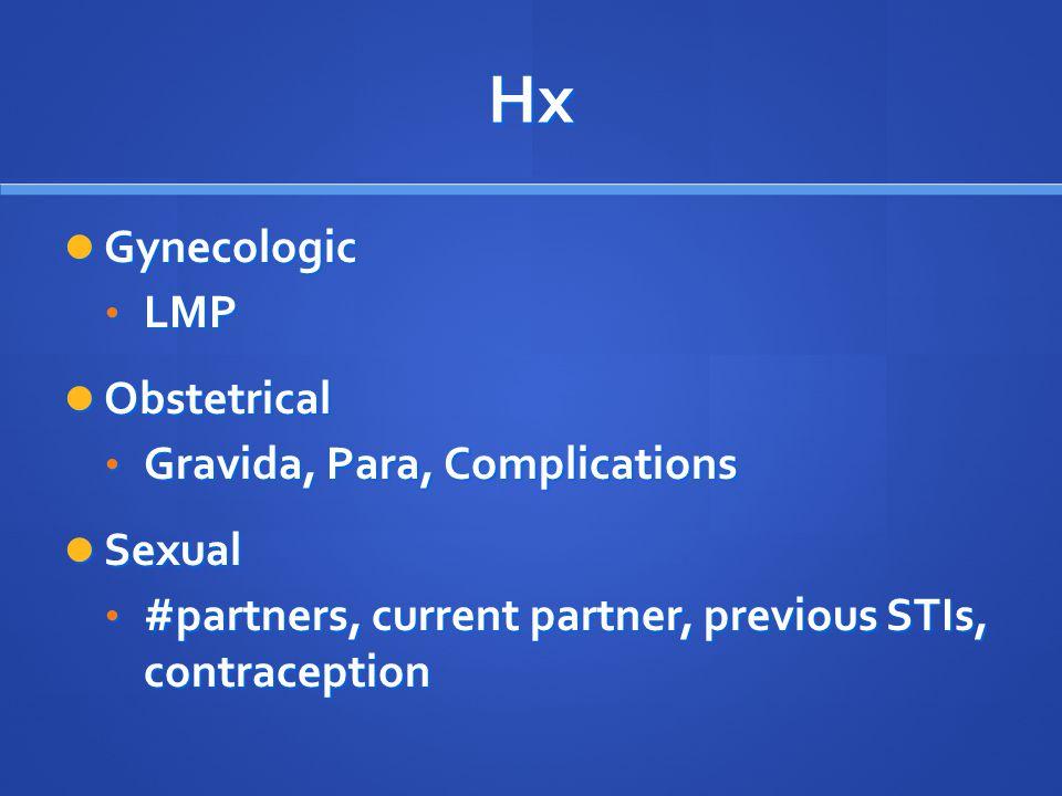 Hx Gynecologic Gynecologic LMP LMP Obstetrical Obstetrical Gravida, Para, Complications Gravida, Para, Complications Sexual Sexual #partners, current