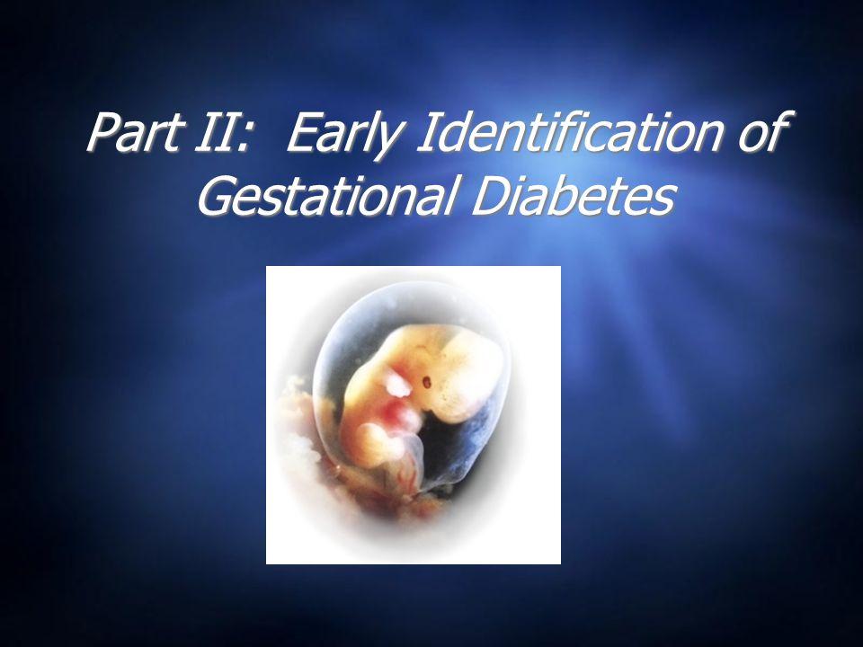 Part II: Early Identification of Gestational Diabetes